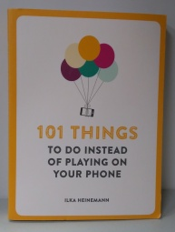 Book cover for 101 things to do instead of playing on your phone